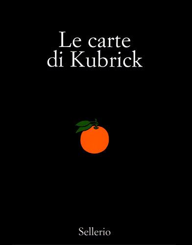 """Le carte di Kubrick – Raccolta illustrata di saggi sulla collezione """"Charta Kubrick""""  a cura di Umberto Cantone – Sellerio Editore 2009"""