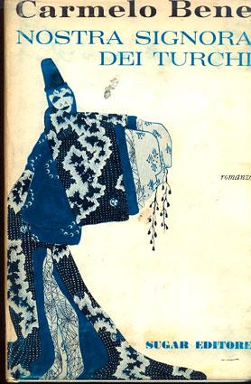 Nostra Signora dei Turchi (romanzo) di Carmelo Bene – Prima edizione