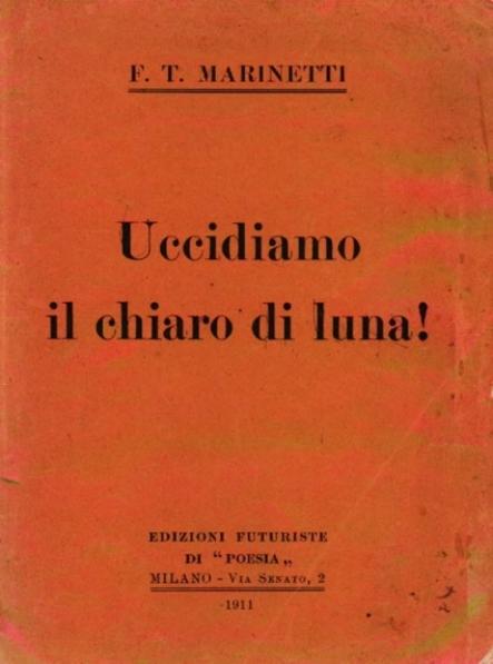 Uccidiamo il chiaro di luna ! – Manifesto di Marinetti – Prima edizione