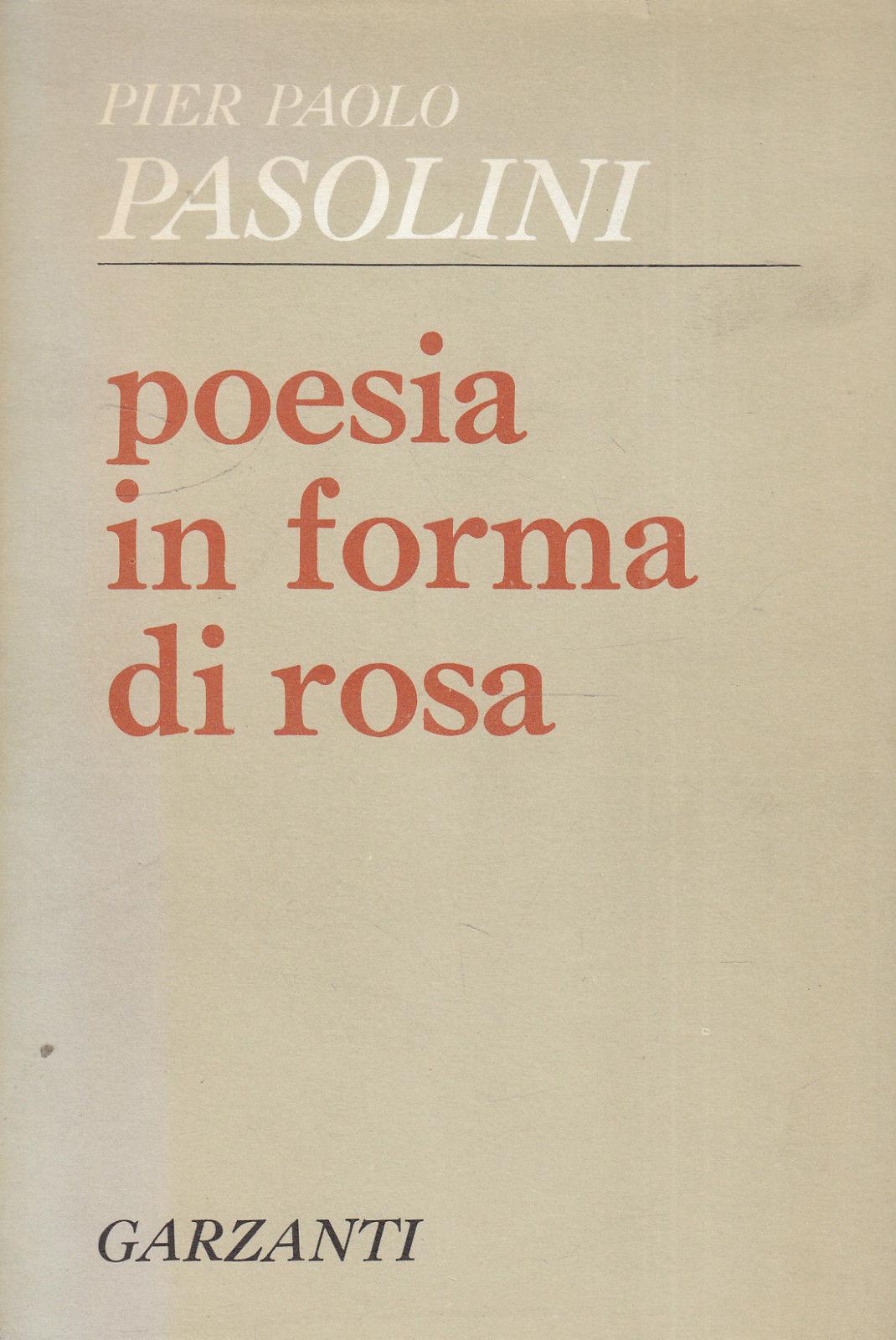 Poesia in forma di rosa di Pier Paolo Pasolini – Prima edizione e  Edizione riveduta 1964