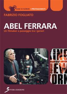 Abel Ferrara – Un filmaker a passeggio tra i generi – Prima edizione