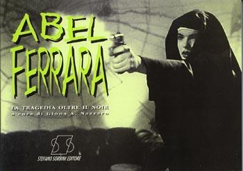 Abel Ferrara – La tragedia oltre il Noir  – Prima edizione