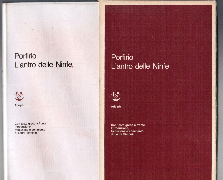 L'antro delle Ninfe di Porfirio – Prima edizione Adelphi 1986 – Con il testo integrale tradotto da Laura Simonini